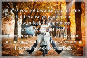 miss you not because you miss me but because you taught me how to ...