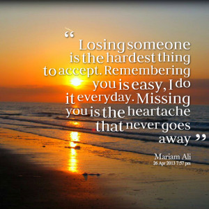 Quotes Picture: losing someone is the hardest thing to accept ...
