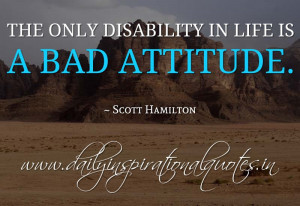 ... in life is a bad attitude. ~ Scott Hamilton ( Inspiring Quotes