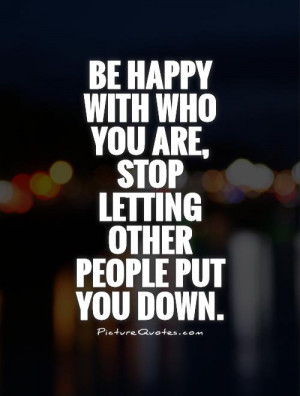 ... -with-who-you-are-stop-letting-other-people-put-you-down-quote-1.jpg