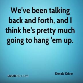 Donald Driver - We've been talking back and forth, and I think he's ...