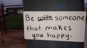 Be someone that makes you happy quote