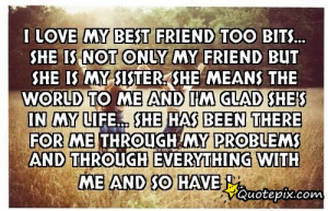 but she is my sister. She means the world to me and I'm glad she ...