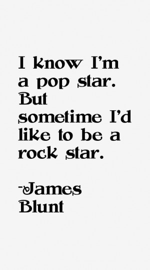 """know I'm a pop star. But sometime I'd like to be a rock star."""""""