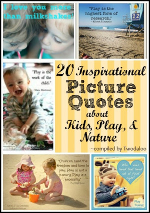 20 Inspirational Picture Quotes about Kids, Play, and Nature from some ...