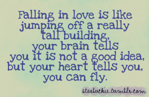 "... In Love Is Like Jumping Off A Very Tall Building.""- Love Quote"