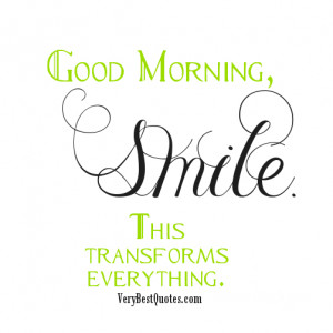 Good Morning. Smile. This transforms everything.