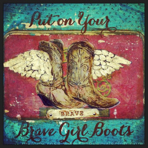 Brave girl boots!! :)