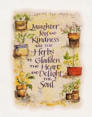 Laughter Joy And Kindness Are The Herbs To Gladden The Heart And ...