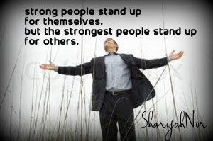 ... stand up for themselves but the strongest people stand up for others