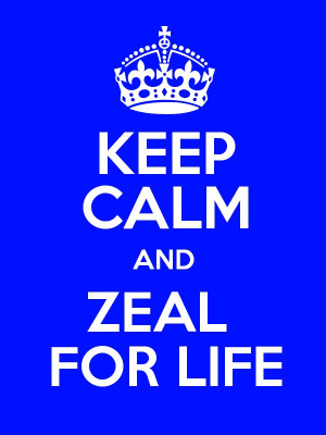 KEEP CALM AND ZEAL FOR LIFE Poster