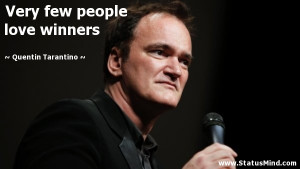 ... few people love winners - Quentin Tarantino Quotes - StatusMind.com