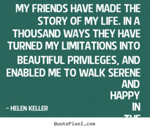 ... made the story of my life. in.. Helen Keller best friendship quotes