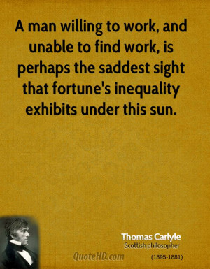 man willing to work, and unable to find work, is perhaps the saddest ...
