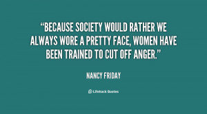 Because society would rather we always wore a pretty face, women have ...