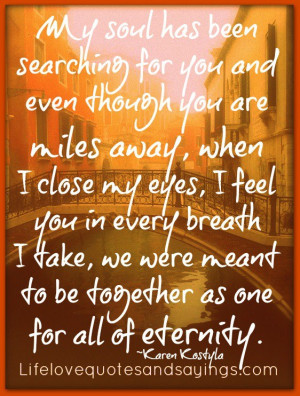 ... were meant to be together as one for all of eternity. ~Karen Kostyla