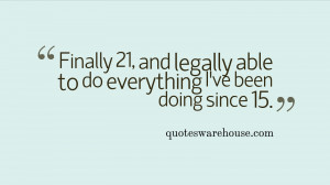 Finally 21, and legally able to do everything I've been doing since 15 ...