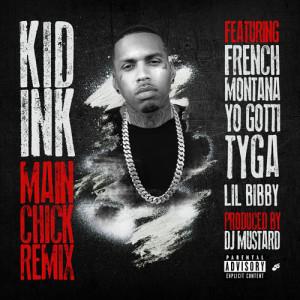 Kid Ink – Main Chick (Remix) (Ft French Montana, Yo Gotti, Tyga, Lil ...