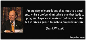 An ordinary mistake is one that leads to a dead end, while a profound ...