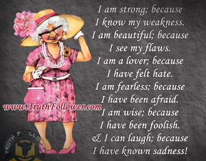 am strong, because I've been weak. I'm fearless, because I've been ...