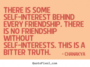 ... self-interest behind every friendship. there.. - Friendship quotes
