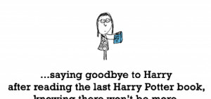 Sadness is, saying goodbye to Harry.