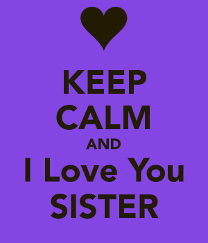 sister i love you so much i love my sister i love my sister