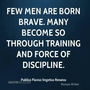 ... training and force of discipline. - Publius Flavius Vegetius Renatus