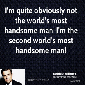 ... world's most handsome man-I'm the second world's most handsome man