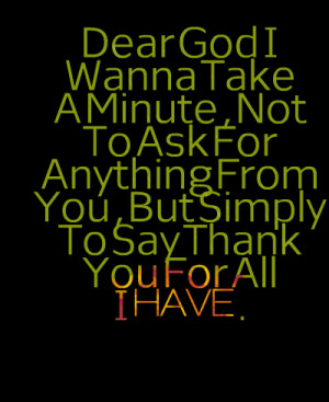 Quotes Picture: dear god i wanna take a minute , not to ask for ...