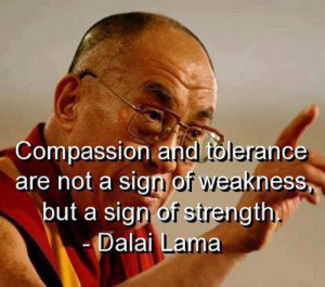 ... are not a sign of weakness, but a sign of strength. — Dalai Lama