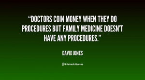 ... they do procedures but family medicine doesn't have any procedures