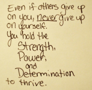 ... yourself. You hold the Strength, Power, and Determination to thrive