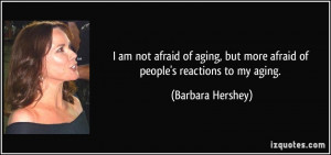 quote-i-am-not-afraid-of-aging-but-more-afraid-of-people-s-reactions ...