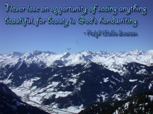 Never Lose an Oppertunity of Seeing Anything Beautiful for Beauty Is ...