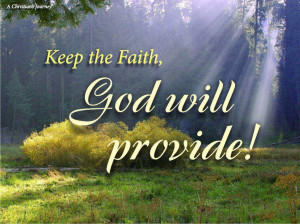 Keep the faith god will provide