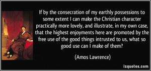 If by the consecration of my earthly possessions to some extent I can ...