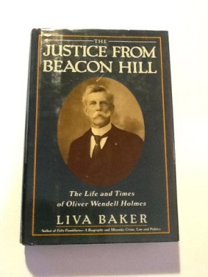 ... Justice from Beacon Hill: The Life and Times of Oliver Wendell Holmes