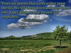 Trees are Poems that earth writes upon the sky ~ Environment Quote
