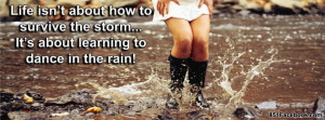Rain quote - life isnt about how to survive the storm...