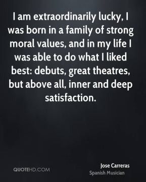 Jose Carreras - I am extraordinarily lucky, I was born in a family of ...