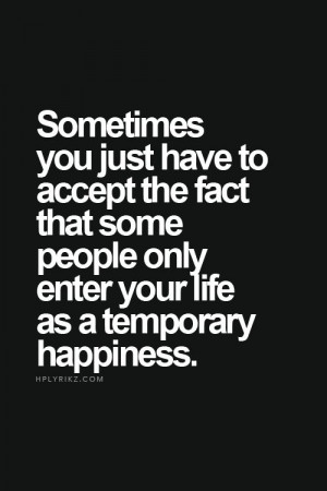... Quotes, Temporary Quotes, Quote People In Your Life, Happy Girl Quotes