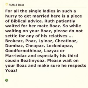 Ruth patiently waited for her mate Boaz. So while waiting on your Boaz ...