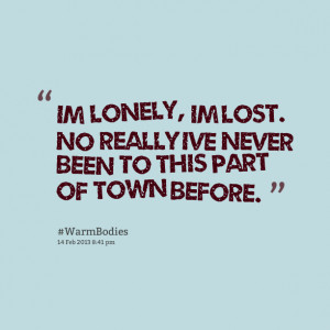 Quotes Picture: im lonely, im lost no really ive never been to this ...