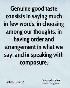Genuine good taste consists in saying much in few words, in choosing ...
