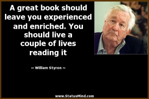 ... couple of lives reading it - William Styron Quotes - StatusMind.com