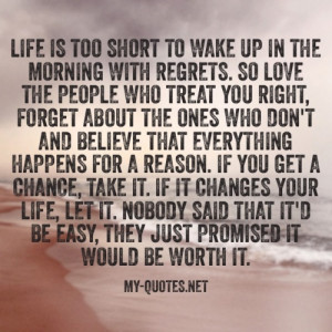 Life is too short to wake up in the morning with regrets. So love the ...