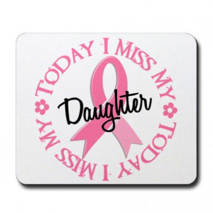 ... My Daughter In Memory Of Office > I Miss My Daughter 2 BREAST CANCER