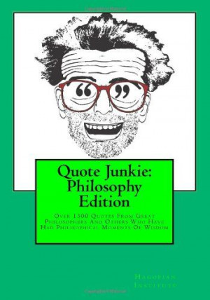 Quote Junkie: Philosophy Edition: Over 1300 #Quotes From Great ...