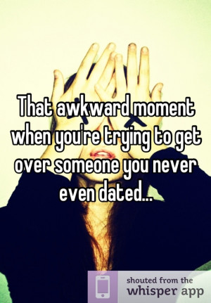 That awkward moment when you're trying to get over someone you never ...